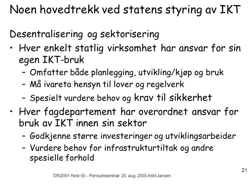 DRI2001 Høst 05 - Pensumseminar 25. aug. 2005 Arild Jansen 21 Noen hovedtrekk ved statens styring av IKT Desentralisering og sektorisering Hver enkelt