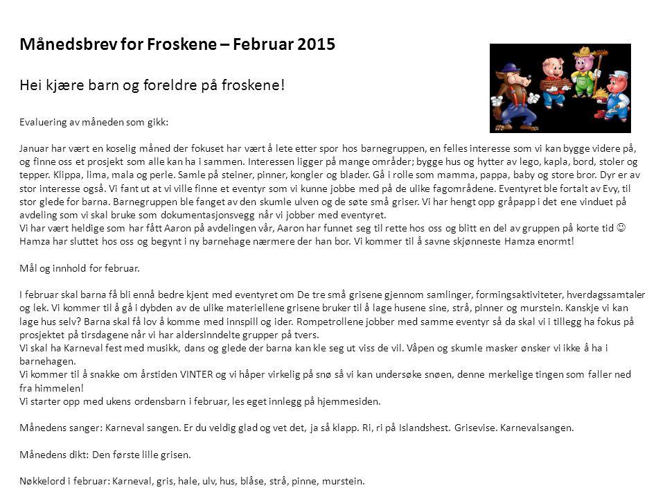 Månedsbrev for Froskene – Februar 2015 Hei kjære barn og foreldre på froskene! Evaluering av måneden som gikk: Januar har vært en koselig måned der fo