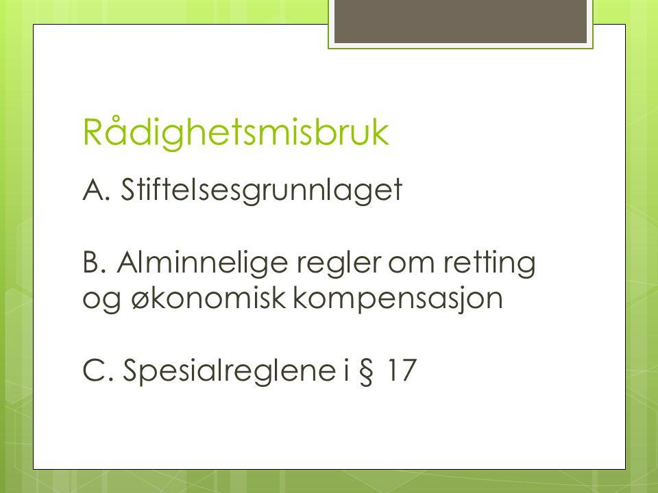 Rådighetsmisbruk A. Stiftelsesgrunnlaget B.