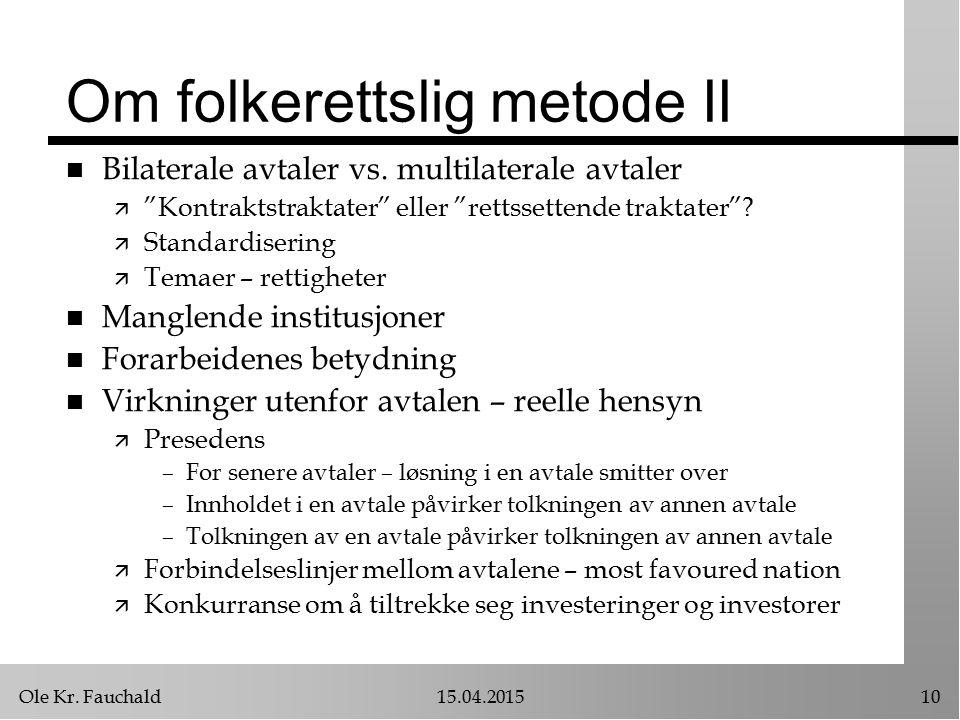Ole Kr. Fauchald15.04.201510 Om folkerettslig metode II n Bilaterale avtaler vs.