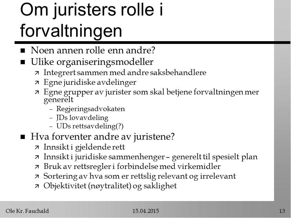 Ole Kr. Fauchald15.04.201513 Om juristers rolle i forvaltningen n Noen annen rolle enn andre.