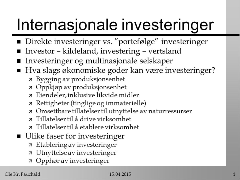 """Ole Kr. Fauchald15.04.20154 Internasjonale investeringer n Direkte investeringer vs. """"portefølge"""" investeringer n Investor – kildeland, investering –"""
