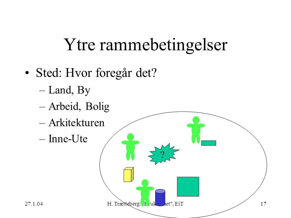 27.1.04H. Trætteberg: Brukbarhet , EiT17 Ytre rammebetingelser Sted: Hvor foregår det.