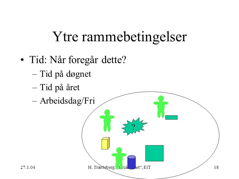27.1.04H. Trætteberg: Brukbarhet , EiT18 Ytre rammebetingelser Tid: Når foregår dette.