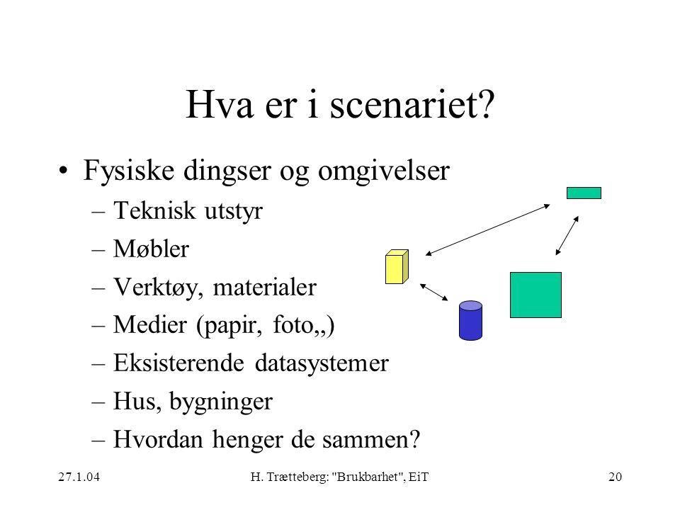27.1.04H. Trætteberg: Brukbarhet , EiT20 Hva er i scenariet.