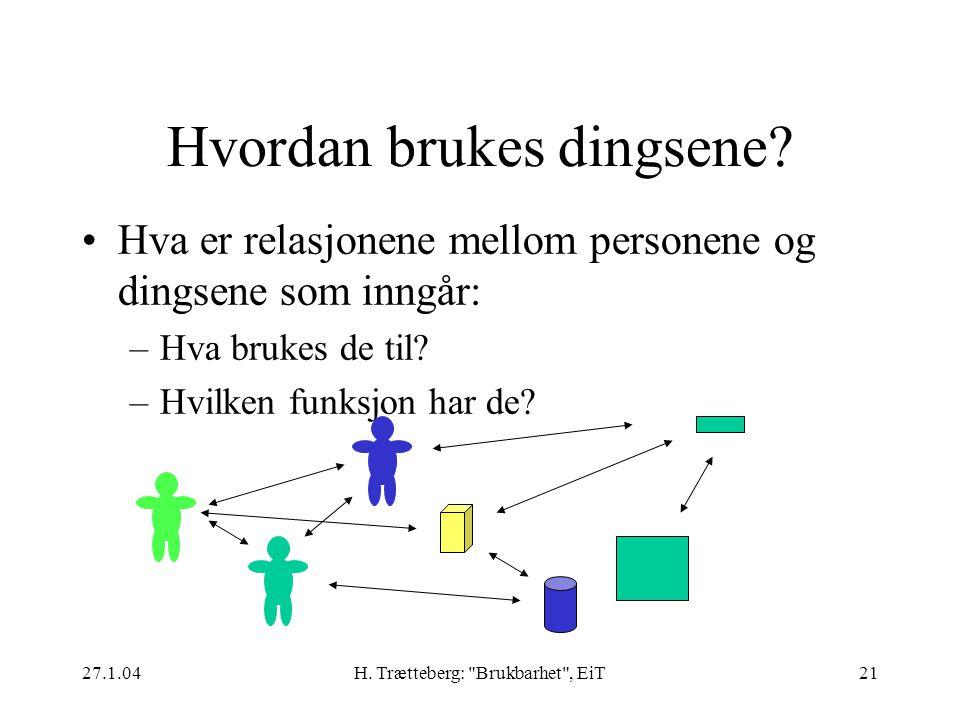 27.1.04H. Trætteberg: Brukbarhet , EiT21 Hvordan brukes dingsene.