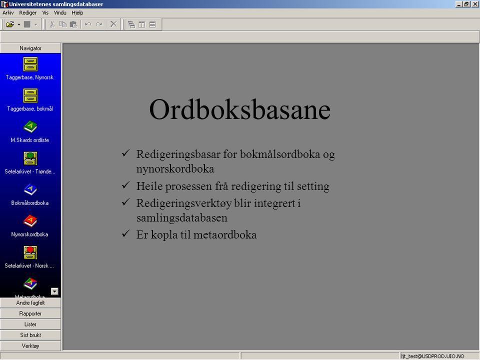 Ordboksbasane Redigeringsbasar for bokmålsordboka og nynorskordboka Heile prosessen frå redigering til setting Redigeringsverktøy blir integrert i sam