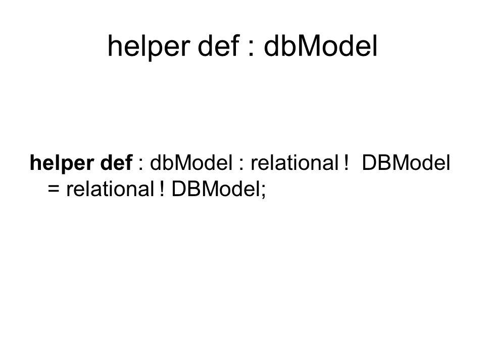 helper def : dbModel helper def : dbModel : relational ! DBModel = relational ! DBModel;