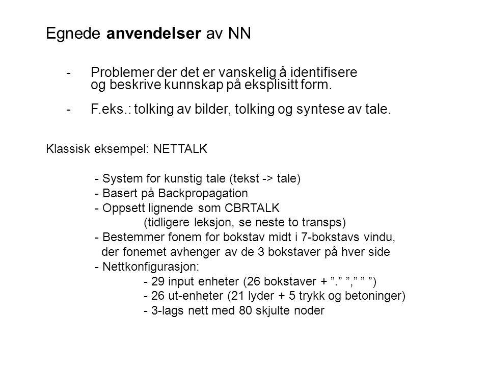 Egnede anvendelser av NN -Problemer der det er vanskelig å identifisere og beskrive kunnskap på eksplisitt form. -F.eks.: tolking av bilder, tolking o