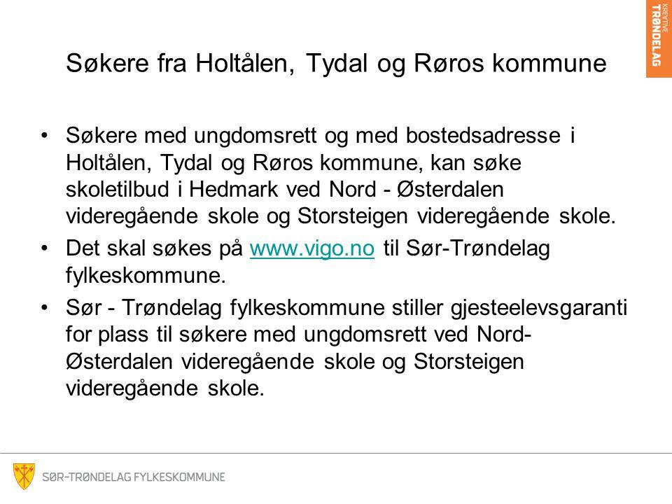 Søkere fra Holtålen, Tydal og Røros kommune Søkere med ungdomsrett og med bostedsadresse i Holtålen, Tydal og Røros kommune, kan søke skoletilbud i Hedmark ved Nord - Østerdalen videregående skole og Storsteigen videregående skole.