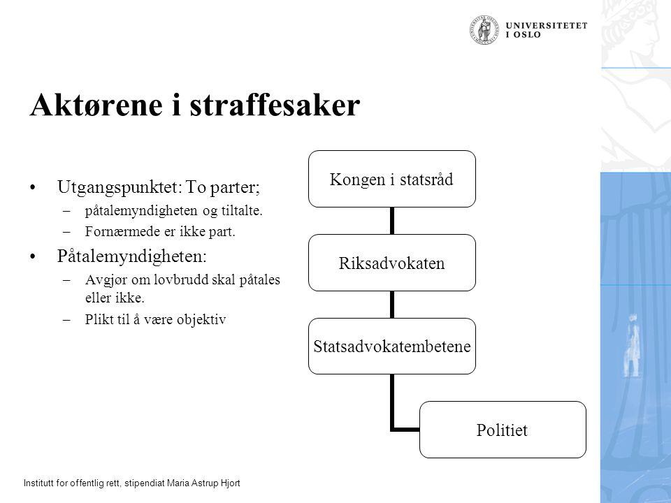 Institutt for offentlig rett, stipendiat Maria Astrup Hjort Aktørene i straffesaker Utgangspunktet: To parter; –påtalemyndigheten og tiltalte.