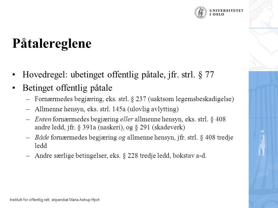 Institutt for offentlig rett, stipendiat Maria Astrup Hjort Påtalereglene Hovedregel: ubetinget offentlig påtale, jfr.
