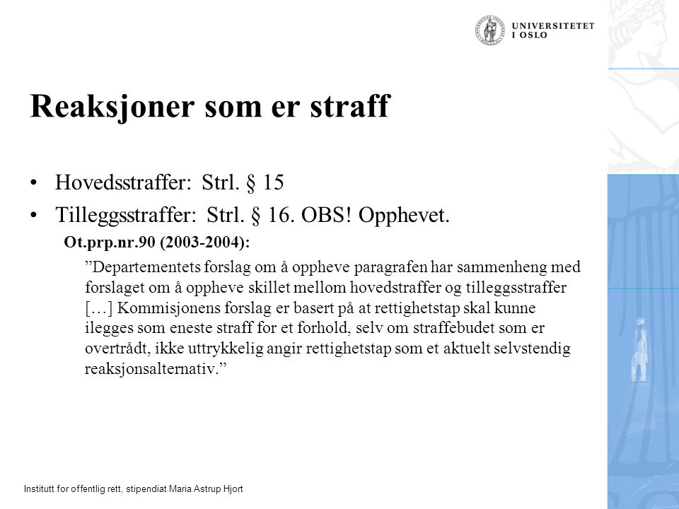 Institutt for offentlig rett, stipendiat Maria Astrup Hjort Reaksjoner som er straff Hovedsstraffer: Strl.