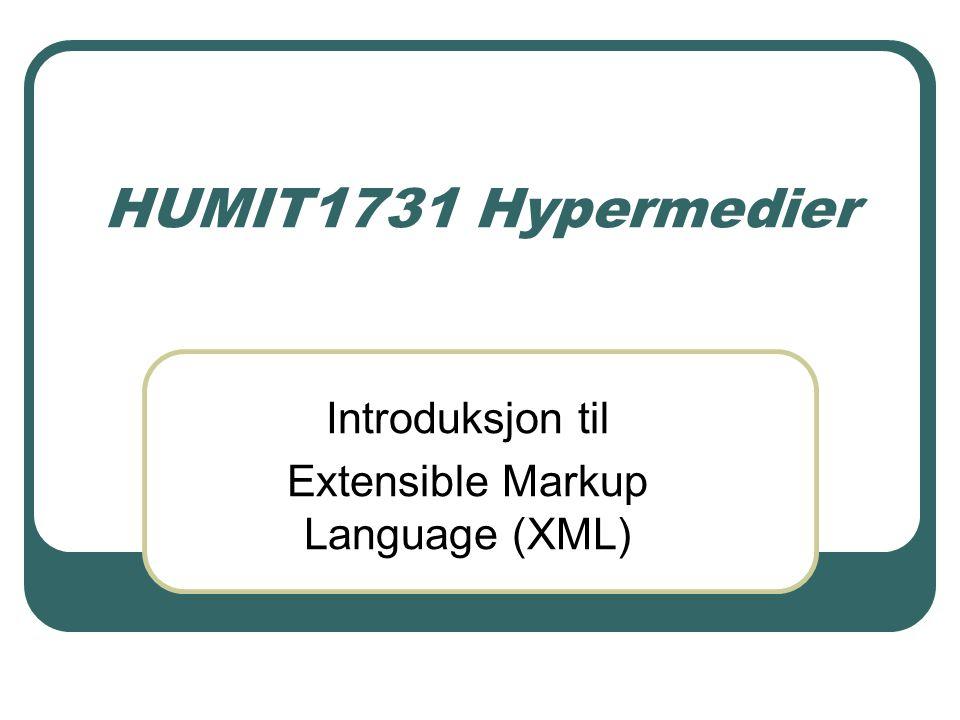 HUMIT1731 Hypermedier Introduksjon til Extensible Markup Language (XML)
