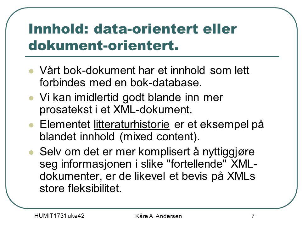 HUMIT1731 uke42 Kåre A. Andersen 7 Innhold: data-orientert eller dokument-orientert. Vårt bok-dokument har et innhold som lett forbindes med en bok-da