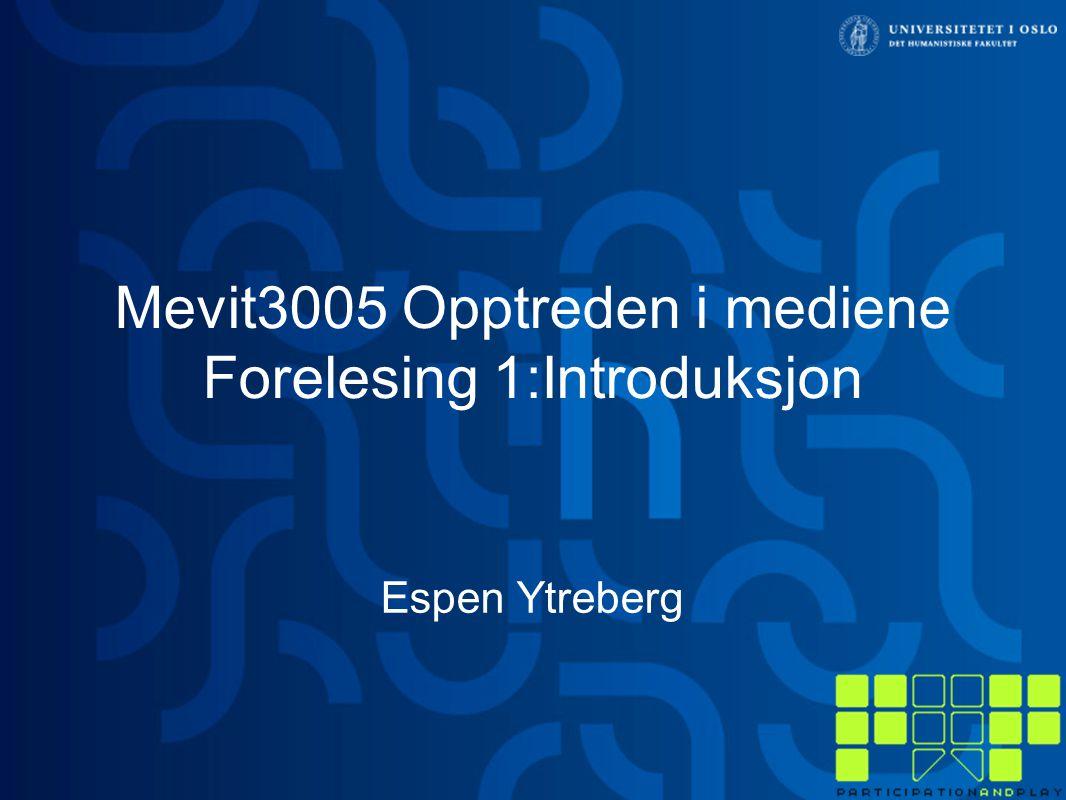 Mevit3005 Opptreden i mediene Forelesing 1:Introduksjon Espen Ytreberg