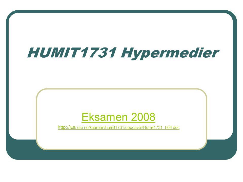 HUMIT1731 Hypermedier Eksamen 2008 http:// folk.uio.no/kaarean/humit1731/oppgaver/Humit1731_h08.doc