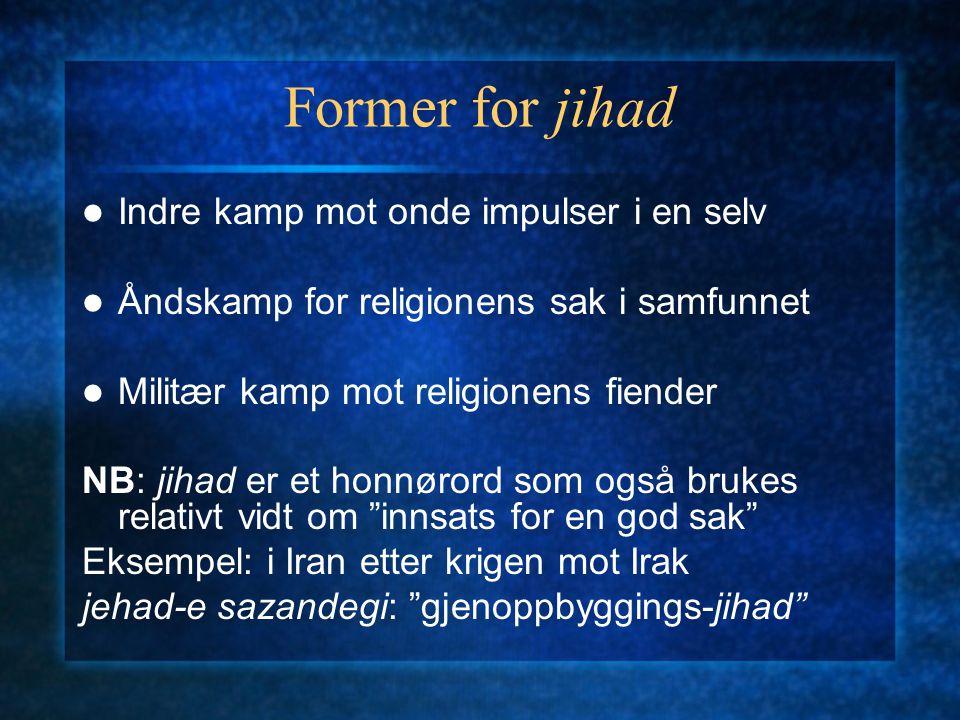 Former for jihad Indre kamp mot onde impulser i en selv Åndskamp for religionens sak i samfunnet Militær kamp mot religionens fiender NB: jihad er et