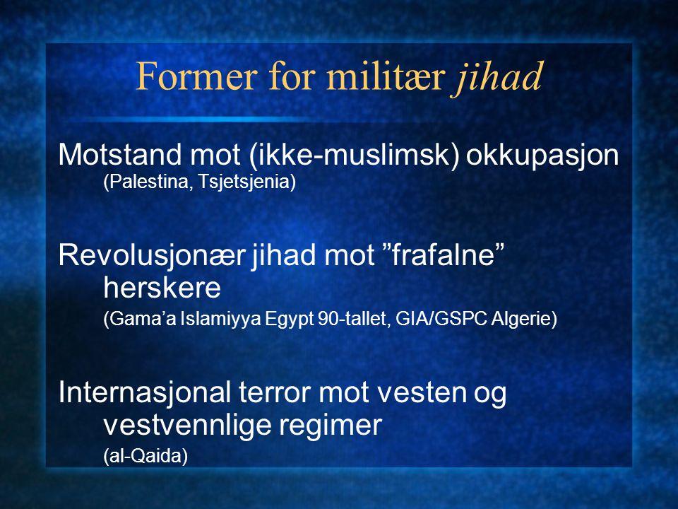 """Former for militær jihad Motstand mot (ikke-muslimsk) okkupasjon (Palestina, Tsjetsjenia) Revolusjonær jihad mot """"frafalne"""" herskere (Gama'a Islamiyya"""