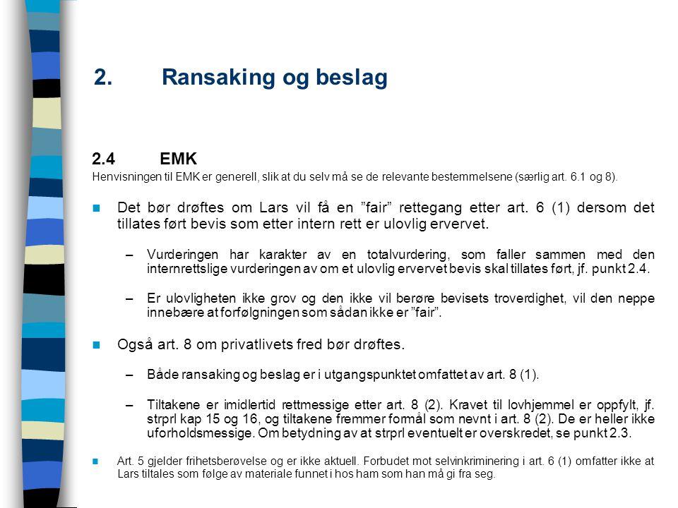 2. Ransaking og beslag 2.4EMK Henvisningen til EMK er generell, slik at du selv må se de relevante bestemmelsene (særlig art. 6.1 og 8). Det bør drøft