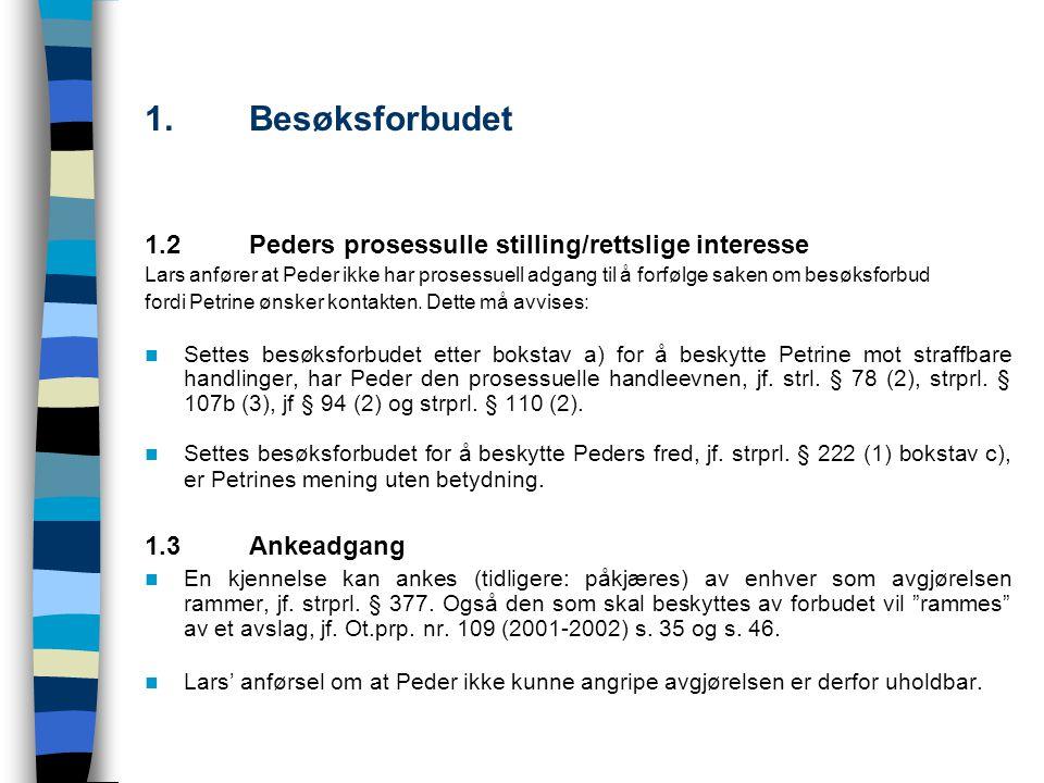 1.Besøksforbudet 1.2Peders prosessulle stilling/rettslige interesse Lars anfører at Peder ikke har prosessuell adgang til å forfølge saken om besøksfo