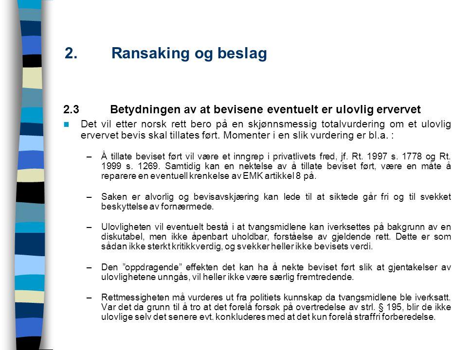 2.Ransaking og beslag 2.3Betydningen av at bevisene eventuelt er ulovlig ervervet Det vil etter norsk rett bero på en skjønnsmessig totalvurdering om
