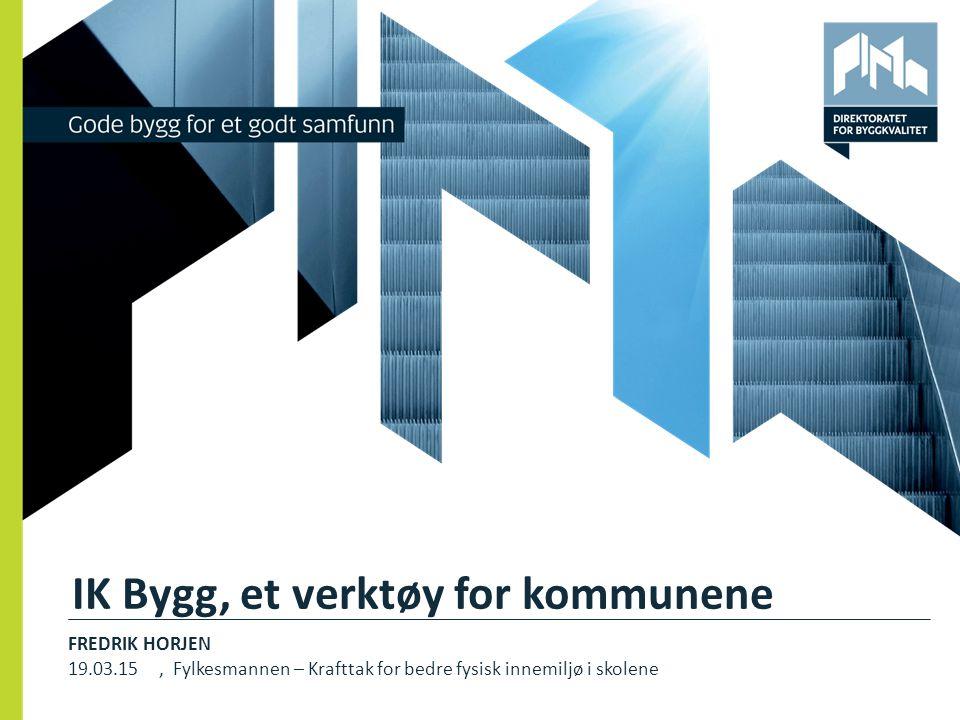 IK Bygg, et verktøy for kommunene FREDRIK HORJEN 19.03.15, Fylkesmannen – Krafttak for bedre fysisk innemiljø i skolene 1