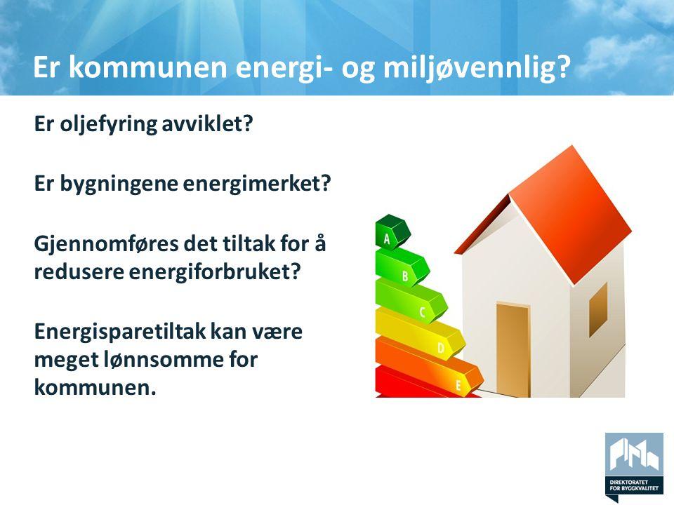 Er kommunen energi- og miljøvennlig.Er oljefyring avviklet.