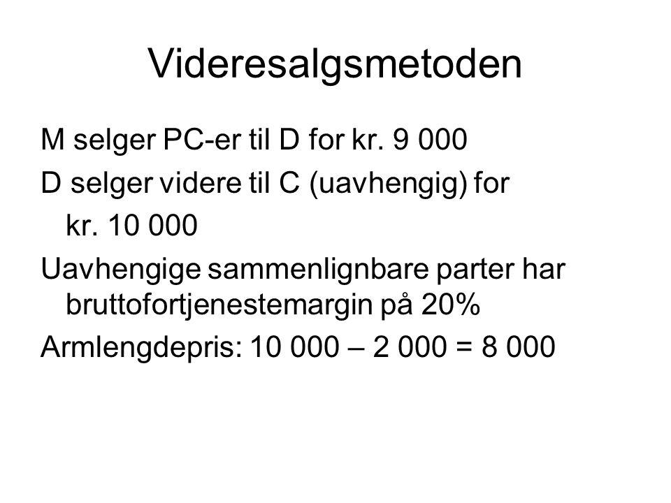 Videresalgsmetoden M selger PC-er til D for kr. 9 000 D selger videre til C (uavhengig) for kr. 10 000 Uavhengige sammenlignbare parter har bruttofort