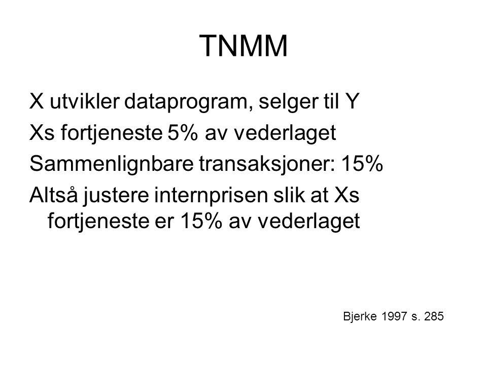 TNMM X utvikler dataprogram, selger til Y Xs fortjeneste 5% av vederlaget Sammenlignbare transaksjoner: 15% Altså justere internprisen slik at Xs fortjeneste er 15% av vederlaget Bjerke 1997 s.