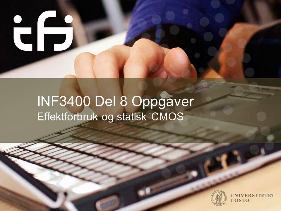 INF3400 Del 8 Oppgaver Effektforbruk og statisk CMOS
