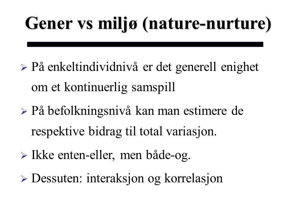  På enkeltindividnivå er det generell enighet om et kontinuerlig samspill  På befolkningsnivå kan man estimere de respektive bidrag til total varias