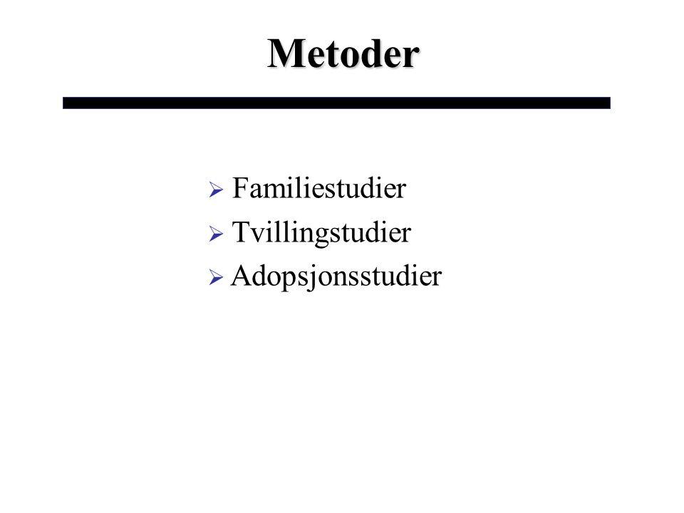  Familiestudier  Tvillingstudier  Adopsjonsstudier Metoder