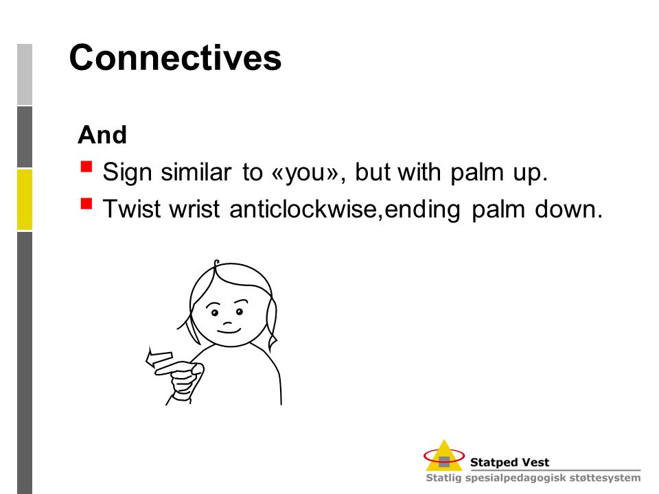 Connectives And  Sign similar to «you», but with palm up.