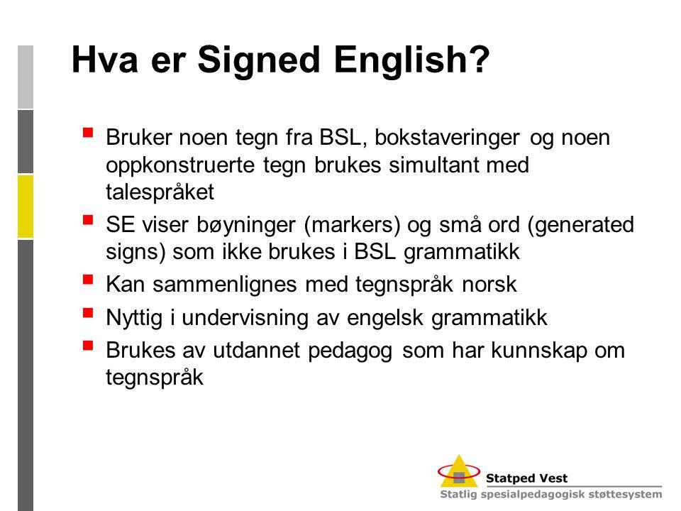 Signed English…  kan brukes for å illustrere engelsk setningsstruktur  kan brukes for å øve inn faste uttrykk og strukturer  gjør det mulig å visualisere og fokusere på små ord og endelser