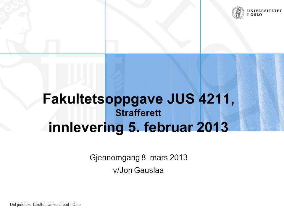 Det juridiske fakultet, Universitetet i Oslo Fakultetsoppgave JUS 4211, Strafferett innlevering 5. februar 2013 Gjennomgang 8. mars 2013 v/Jon Gauslaa