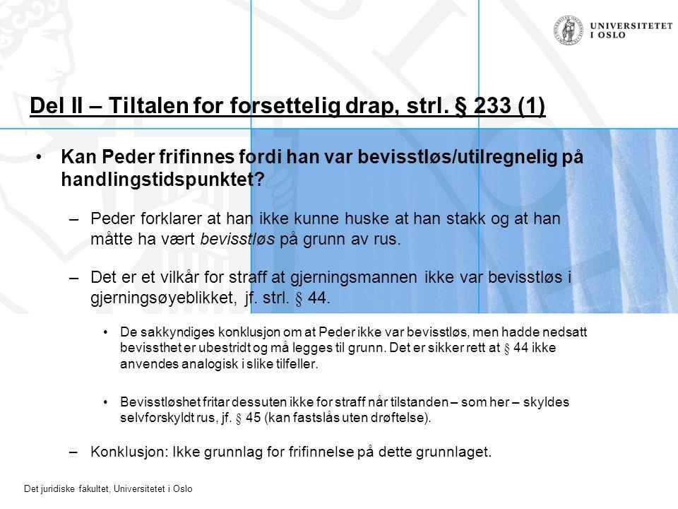 Det juridiske fakultet, Universitetet i Oslo Del II – Tiltalen for forsettelig drap, strl. § 233 (1) Kan Peder frifinnes fordi han var bevisstløs/util