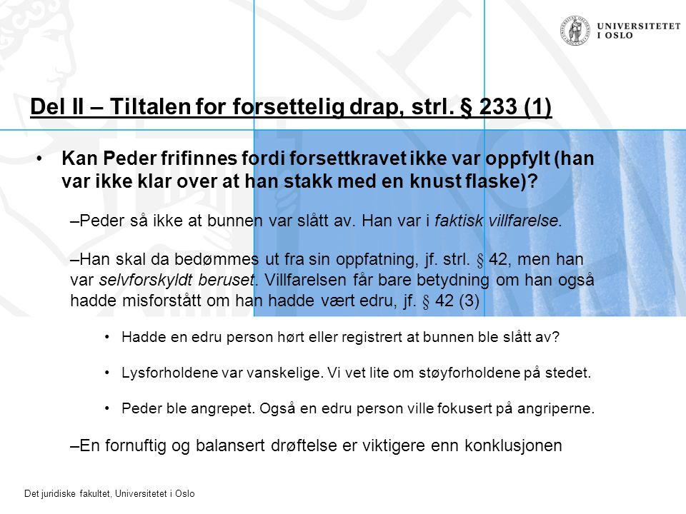 Det juridiske fakultet, Universitetet i Oslo Del II – Tiltalen for forsettelig drap, strl. § 233 (1) Kan Peder frifinnes fordi forsettkravet ikke var