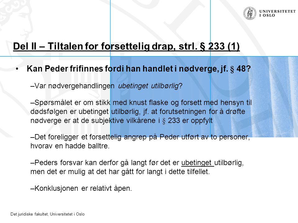 Det juridiske fakultet, Universitetet i Oslo Del II – Tiltalen for forsettelig drap, strl. § 233 (1) Kan Peder frifinnes fordi han handlet i nødverge,