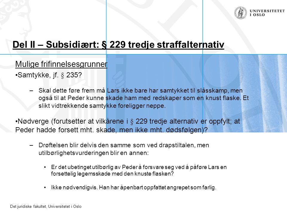 Det juridiske fakultet, Universitetet i Oslo Del II – Subsidiært: § 229 tredje straffalternativ Mulige frifinnelsesgrunner Samtykke, jf. § 235? –Skal
