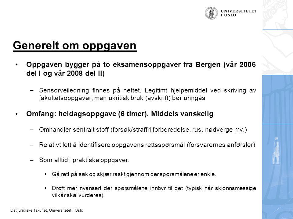 Det juridiske fakultet, Universitetet i Oslo Generelt om oppgaven Oppgaven bygger på to eksamensoppgaver fra Bergen (vår 2006 del I og vår 2008 del II