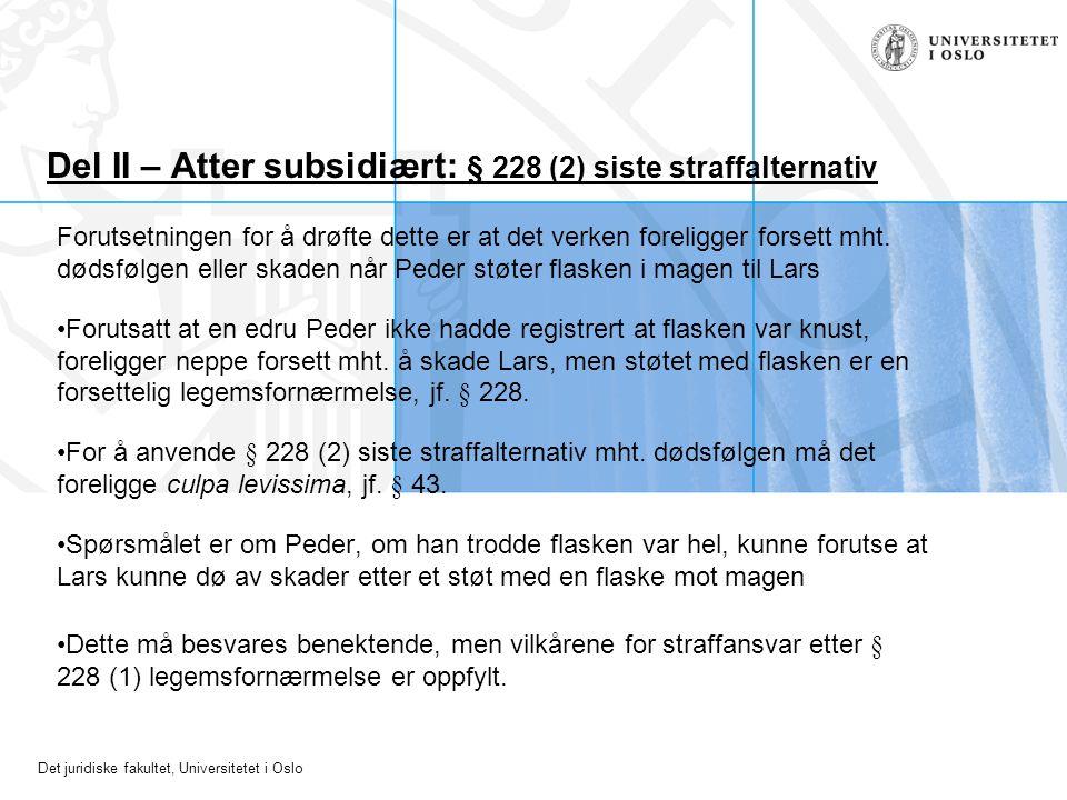 Det juridiske fakultet, Universitetet i Oslo Del II – Atter subsidiært: § 228 (2) siste straffalternativ Forutsetningen for å drøfte dette er at det v