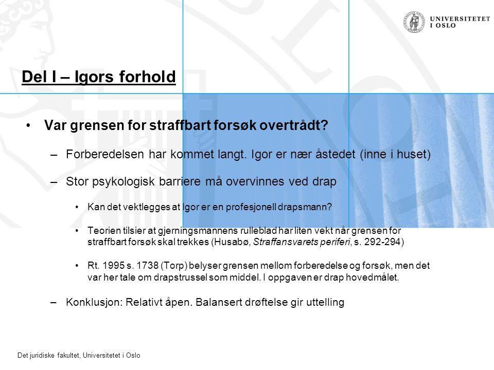 Det juridiske fakultet, Universitetet i Oslo Del I – Igors forhold Var grensen for straffbart forsøk overtrådt? –Forberedelsen har kommet langt. Igor
