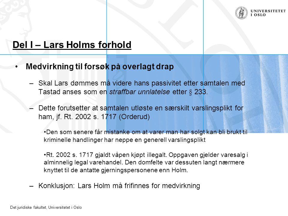 Det juridiske fakultet, Universitetet i Oslo Del I – Lars Holms forhold Medvirkning til forsøk på overlagt drap –Skal Lars dømmes må videre hans passi