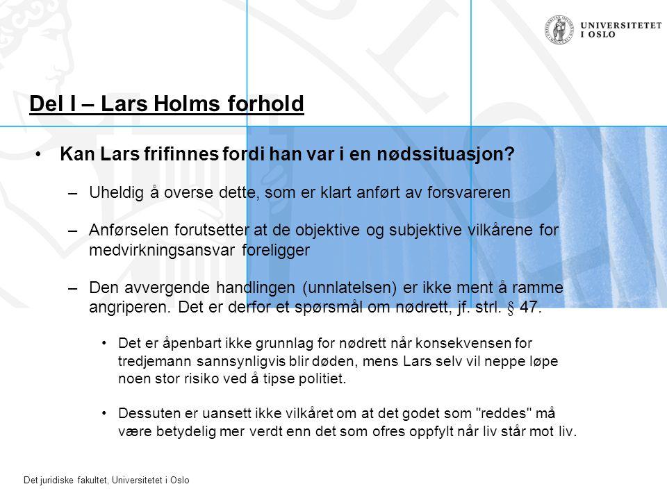 Det juridiske fakultet, Universitetet i Oslo Del I – Lars Holms forhold Kan Lars frifinnes fordi han var i en nødssituasjon? –Uheldig å overse dette,