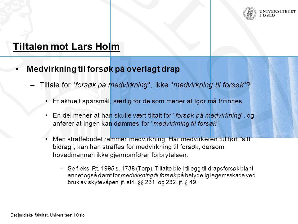 Det juridiske fakultet, Universitetet i Oslo Tiltalen mot Lars Holm Medvirkning til forsøk på overlagt drap –Tiltale for