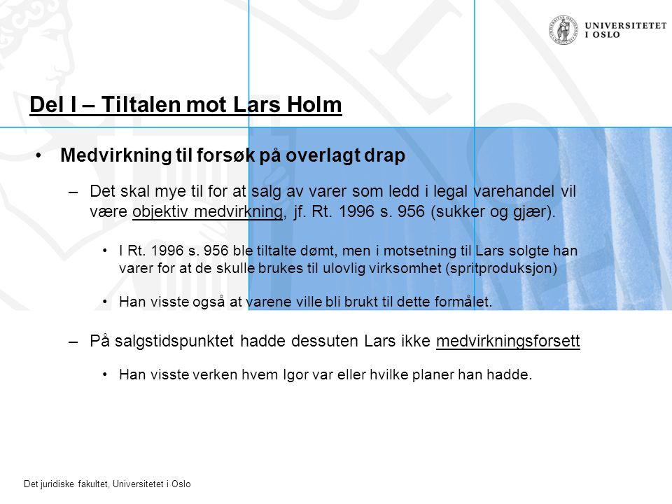 Det juridiske fakultet, Universitetet i Oslo Del I – Tiltalen mot Lars Holm Medvirkning til forsøk på overlagt drap –Det skal mye til for at salg av v