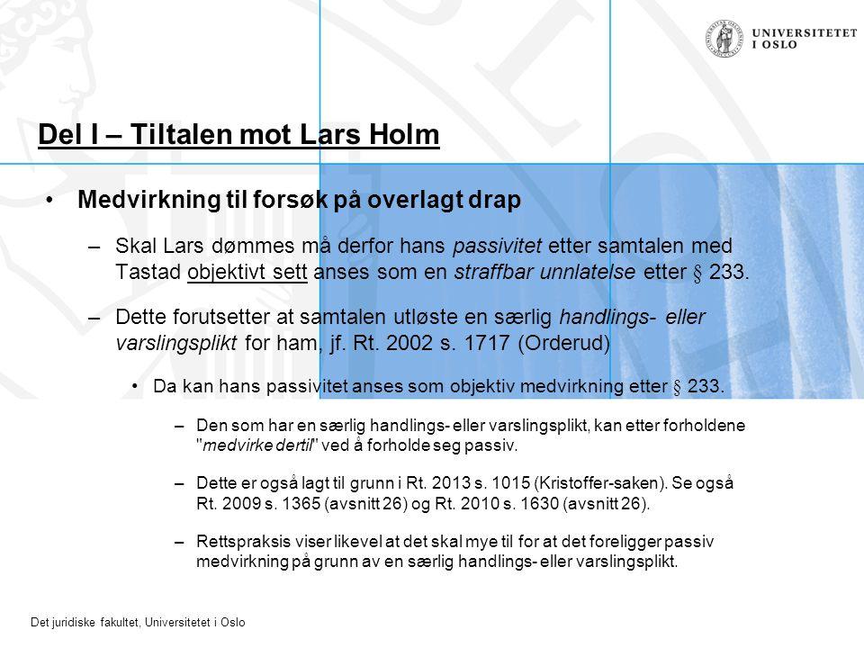 Det juridiske fakultet, Universitetet i Oslo Del I – Tiltalen mot Lars Holm Medvirkning til forsøk på overlagt drap –Skal Lars dømmes må derfor hans p
