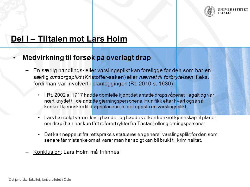 Det juridiske fakultet, Universitetet i Oslo Del I – Tiltalen mot Lars Holm Medvirkning til forsøk på overlagt drap –En særlig handlings- eller varsli