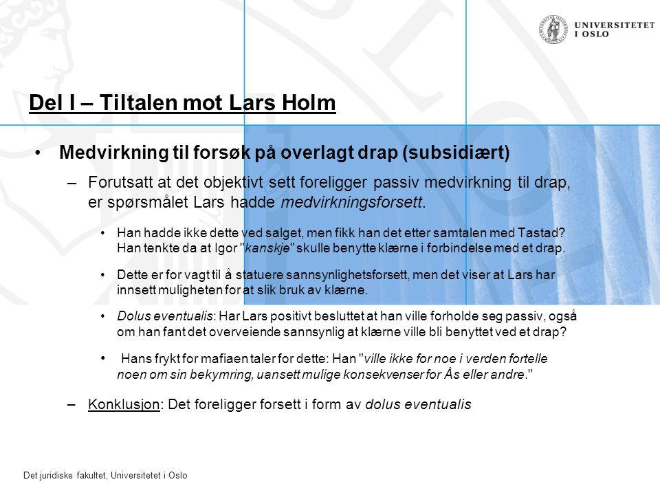 Det juridiske fakultet, Universitetet i Oslo Del I – Tiltalen mot Lars Holm Medvirkning til forsøk på overlagt drap (subsidiært) –Forutsatt at det obj